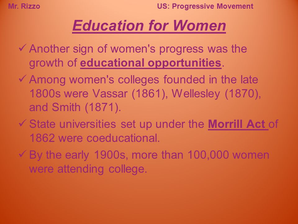 Education for Women Another sign of women s progress was the growth of educational opportunities.