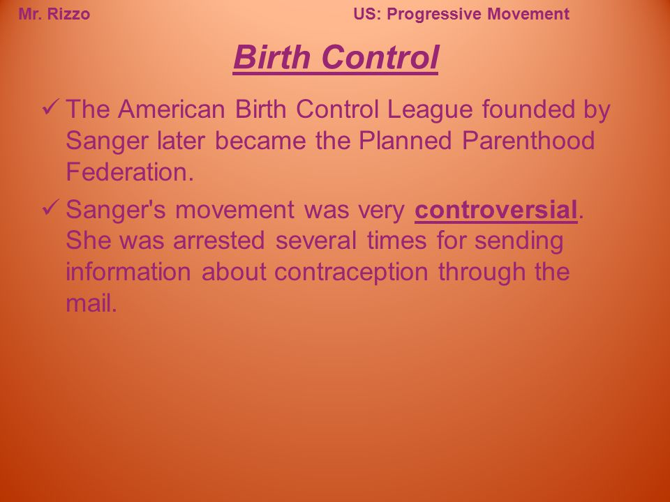 Birth Control The American Birth Control League founded by Sanger later became the Planned Parenthood Federation.