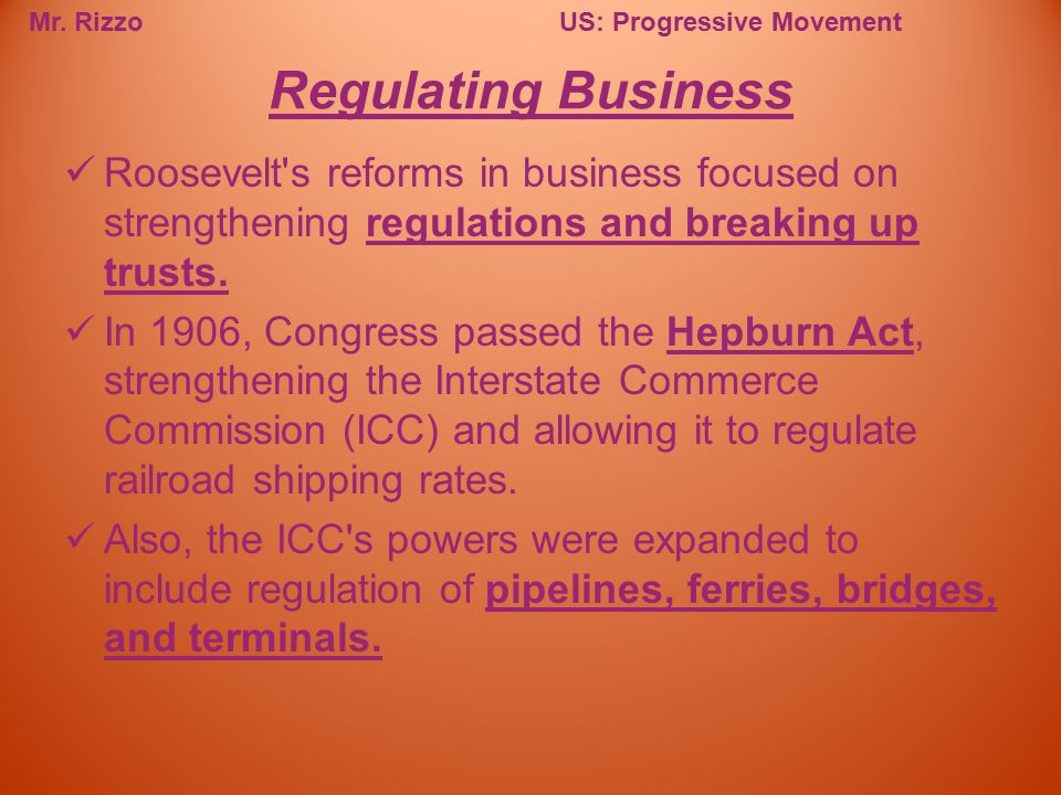 Regulating Business Roosevelt s reforms in business focused on strengthening regulations and breaking up trusts.