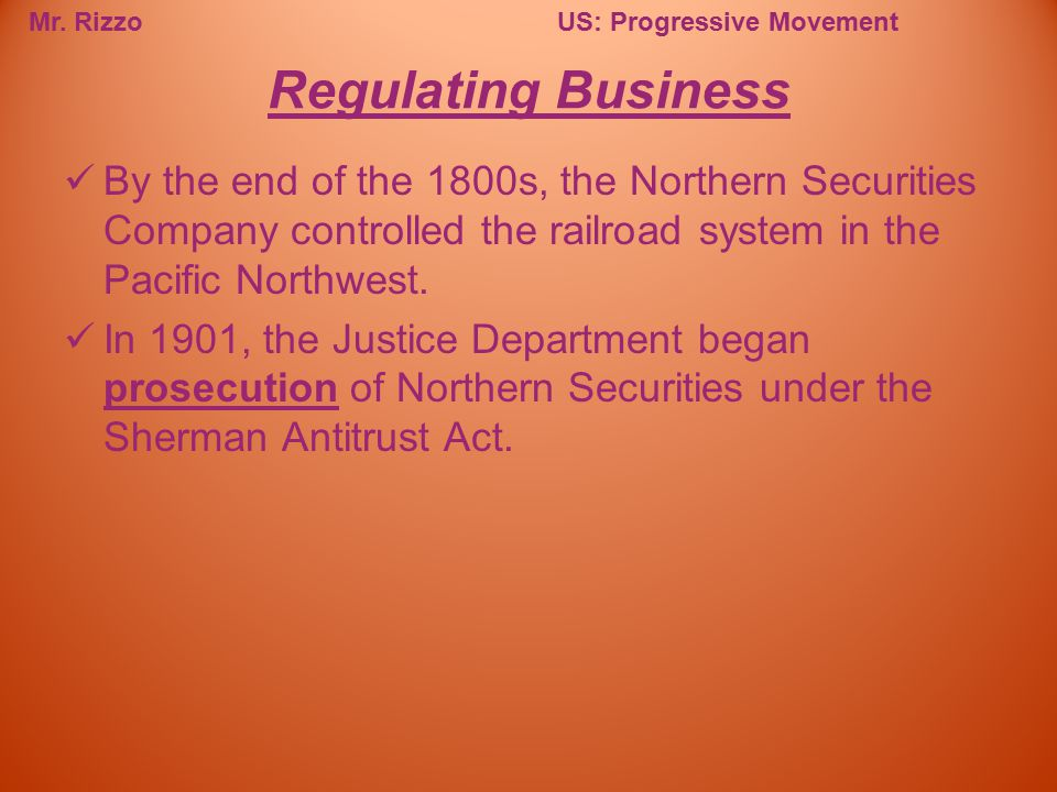 Regulating Business By the end of the 1800s, the Northern Securities Company controlled the railroad system in the Pacific Northwest.