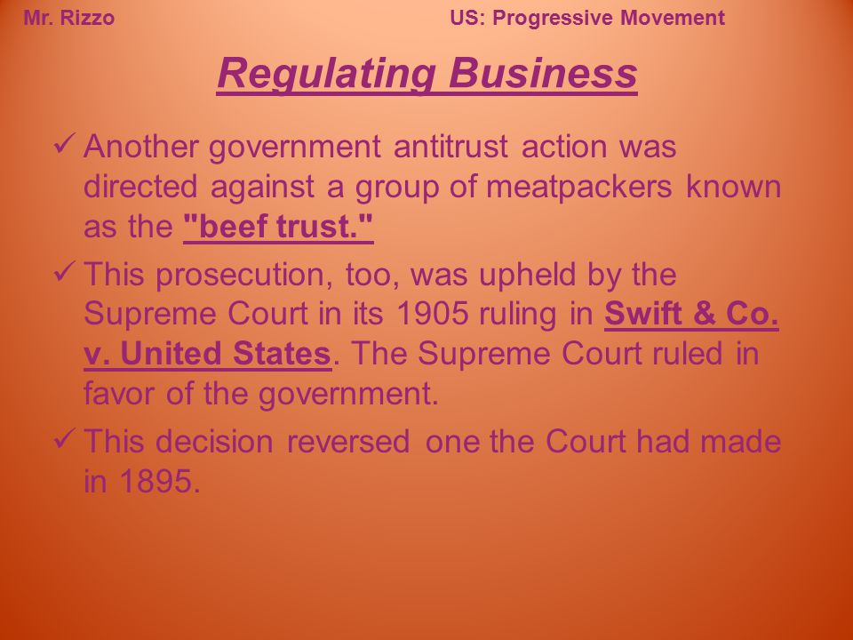 Regulating Business Another government antitrust action was directed against a group of meatpackers known as the beef trust.