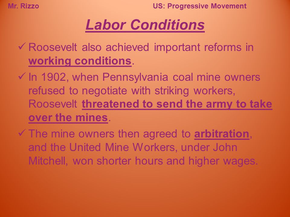 Labor Conditions Roosevelt also achieved important reforms in working conditions.