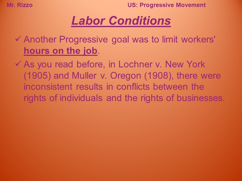Labor Conditions Another Progressive goal was to limit workers hours on the job.