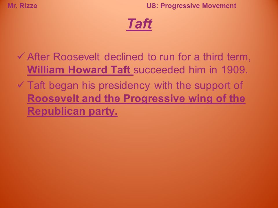 Taft After Roosevelt declined to run for a third term, William Howard Taft succeeded him in 1909.