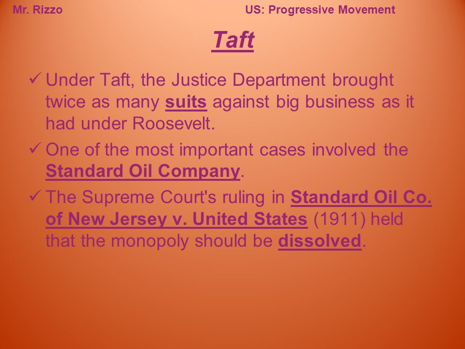 Taft Under Taft, the Justice Department brought twice as many suits against big business as it had under Roosevelt.