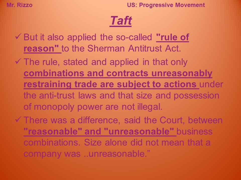 Taft But it also applied the so-called rule of reason to the Sherman Antitrust Act.