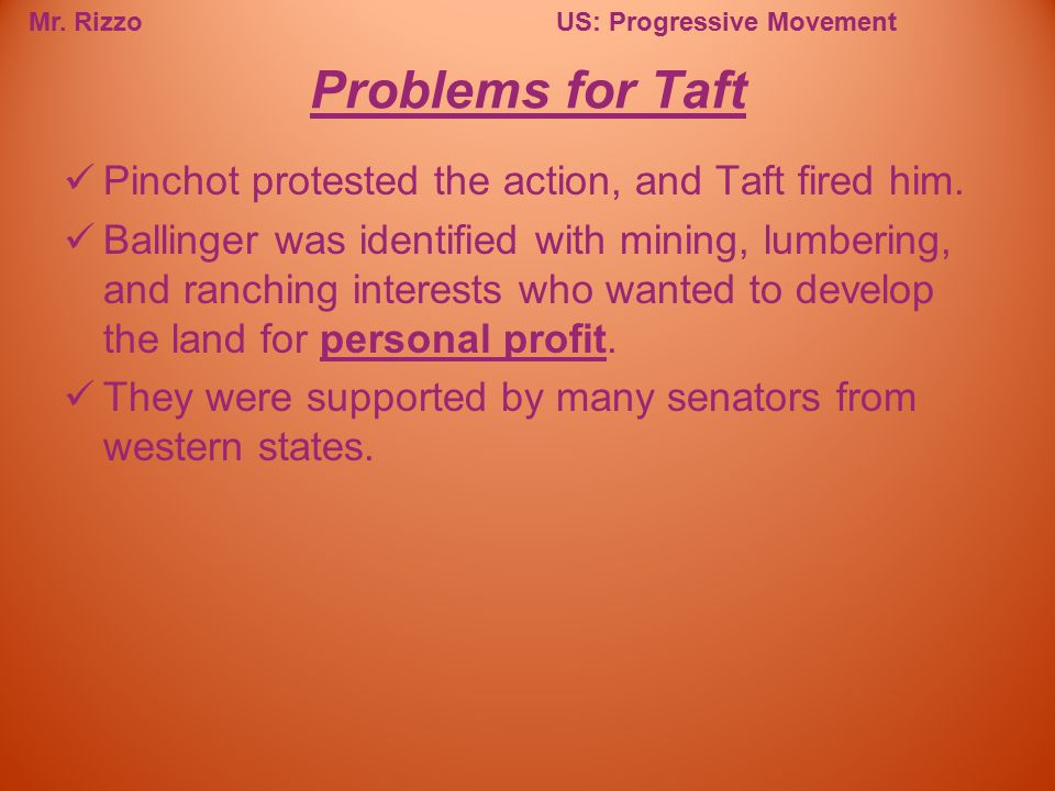 Problems for Taft Pinchot protested the action, and Taft fired him.