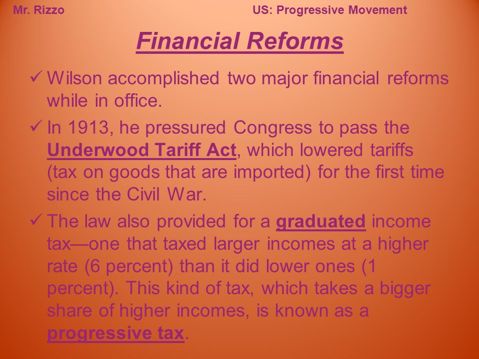 Financial Reforms Wilson accomplished two major financial reforms while in office.
