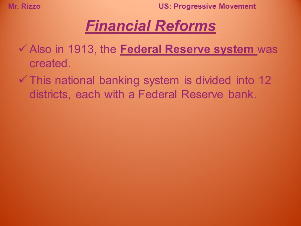 Financial Reforms Also in 1913, the Federal Reserve system was created.