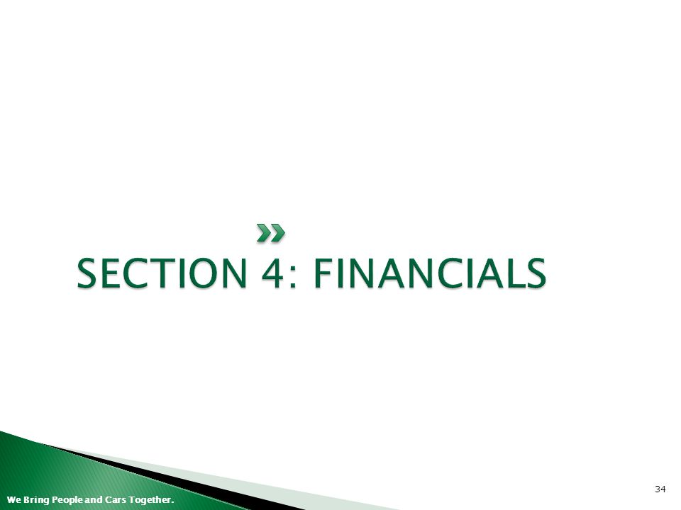 SECTION 4: FINANCIALS 34 We Bring People and Cars Together. 34