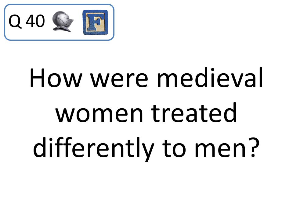How were medieval women treated differently to men
