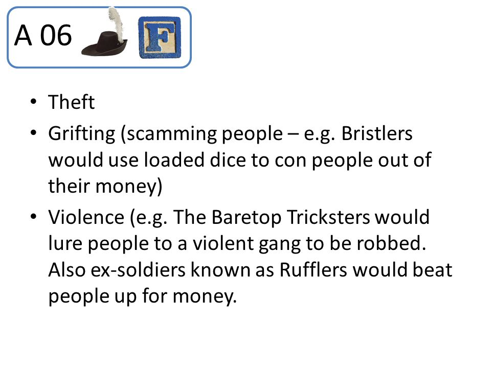 A 06 Theft. Grifting (scamming people – e.g. Bristlers would use loaded dice to con people out of their money)