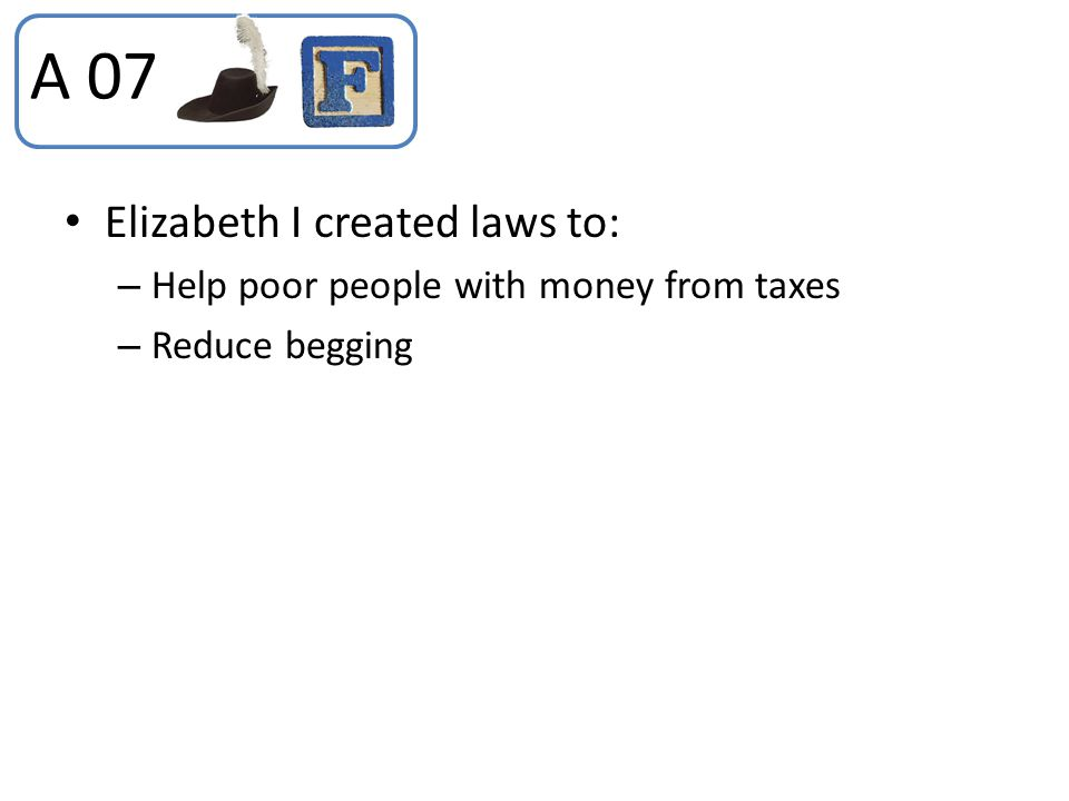 A 07 Elizabeth I created laws to: