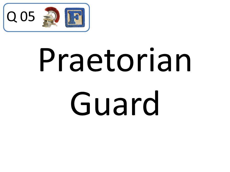 Q 05 Praetorian Guard