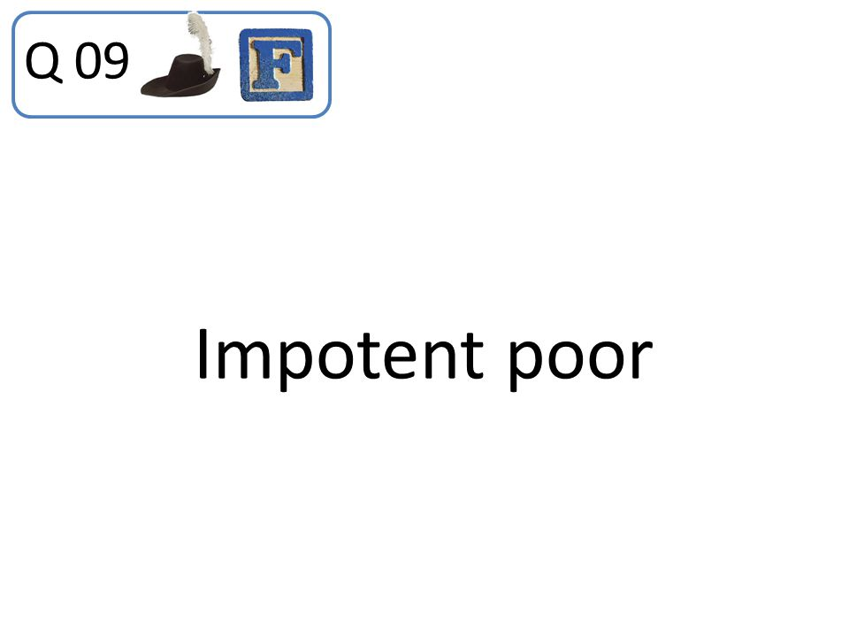 Q 09 Impotent poor