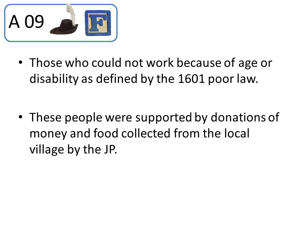 A 09 Those who could not work because of age or disability as defined by the 1601 poor law.