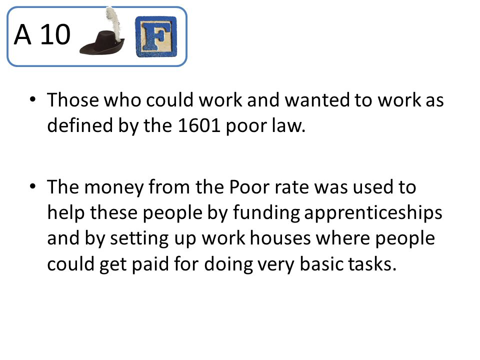 A 10 Those who could work and wanted to work as defined by the 1601 poor law.