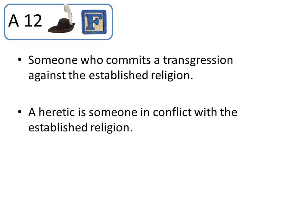 A 12 Someone who commits a transgression against the established religion.