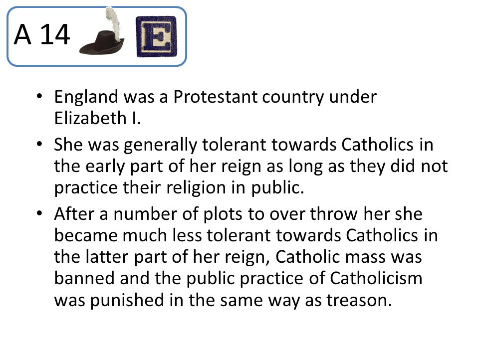 A 14 England was a Protestant country under Elizabeth I.