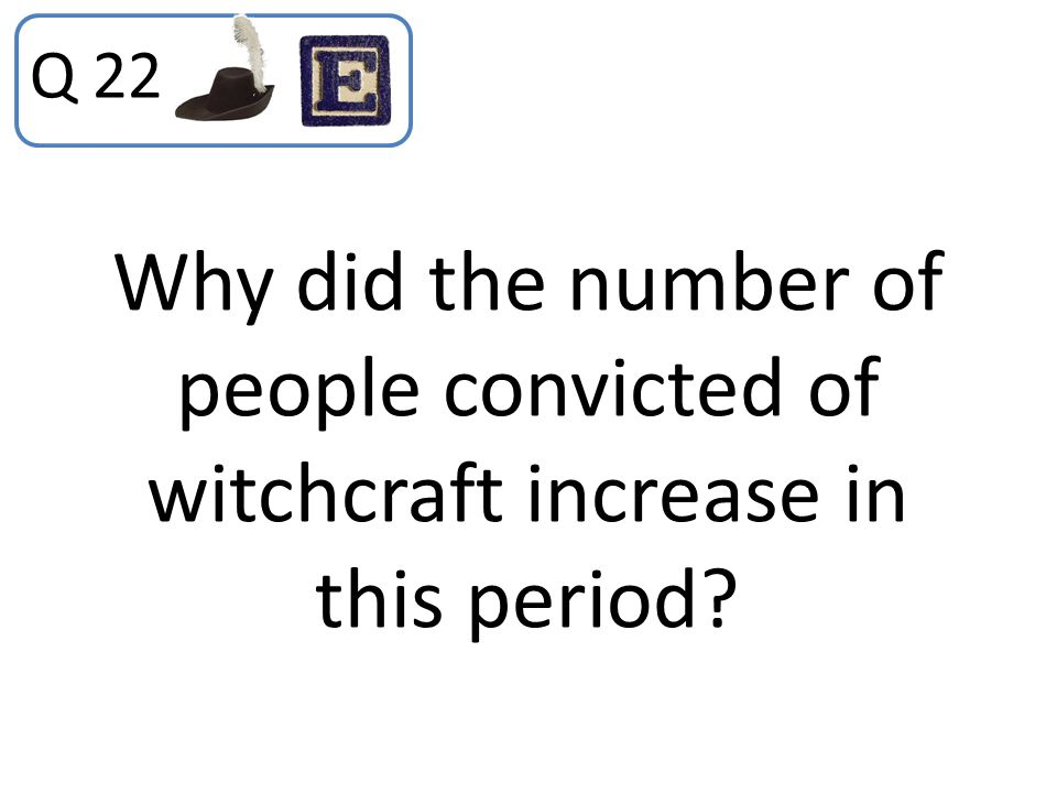 Q 22 Why did the number of people convicted of witchcraft increase in this period