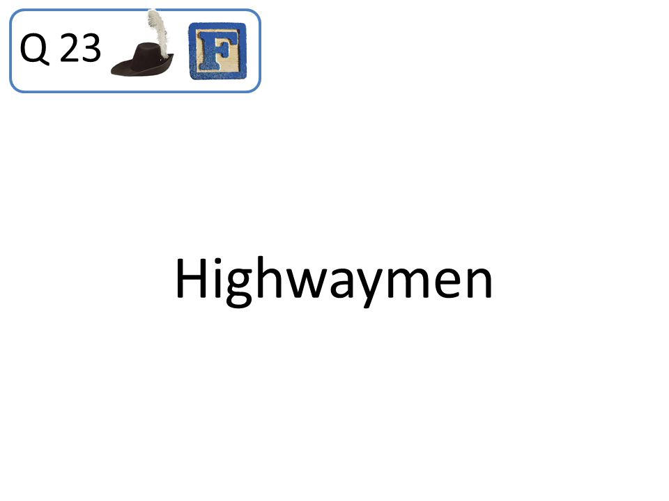 Q 23 Highwaymen