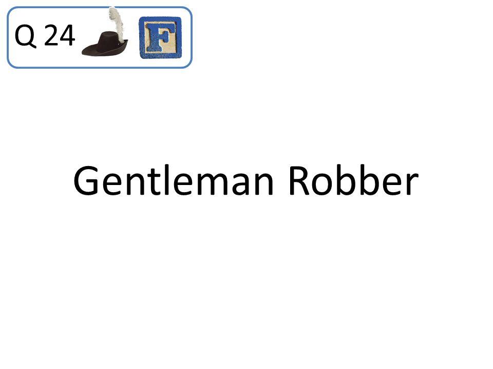 Q 24 Gentleman Robber