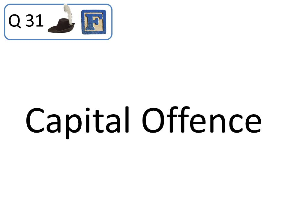 Q 31 Capital Offence