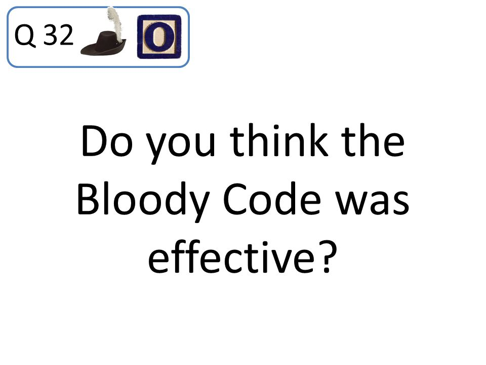 Do you think the Bloody Code was effective