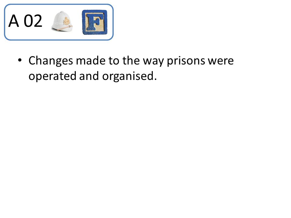 A 02 Changes made to the way prisons were operated and organised.
