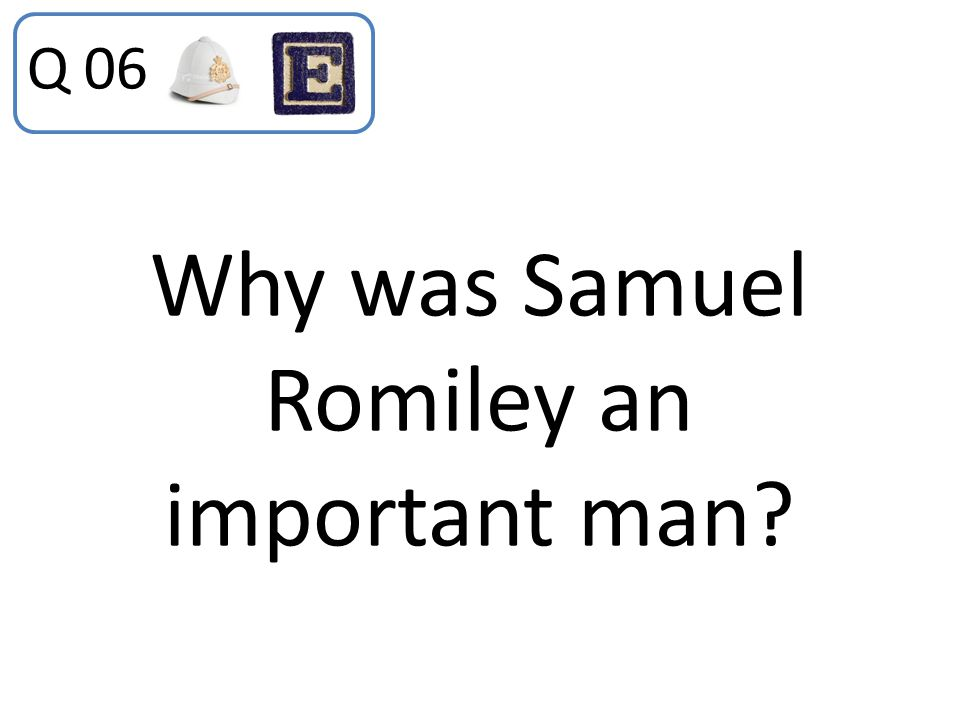 Why was Samuel Romiley an important man