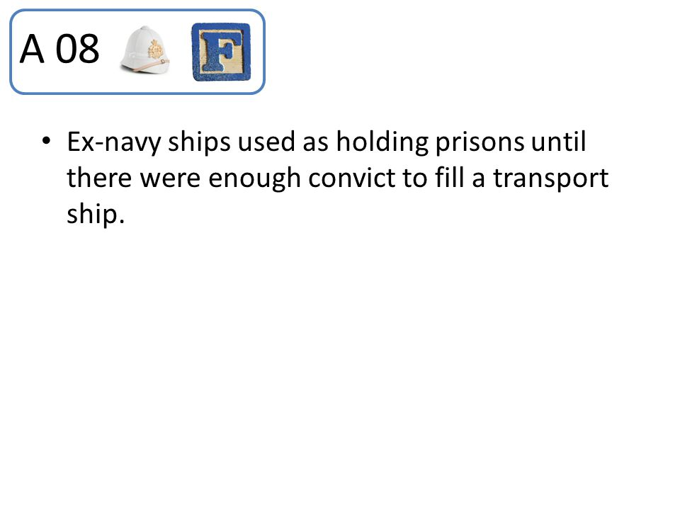 A 08 Ex-navy ships used as holding prisons until there were enough convict to fill a transport ship.