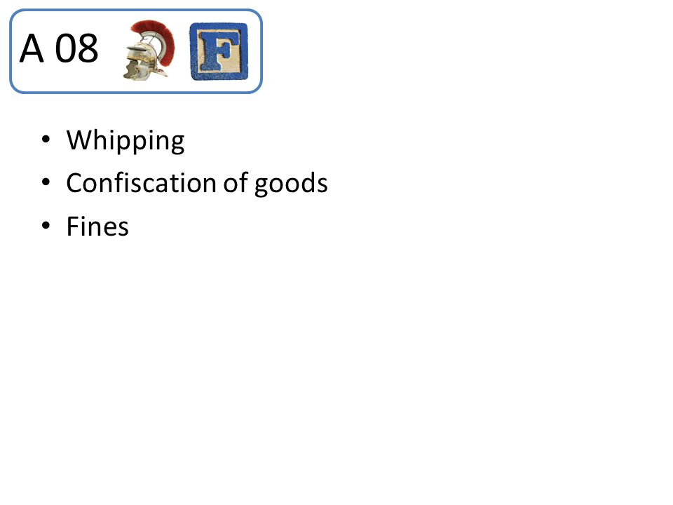 A 08 Whipping Confiscation of goods Fines