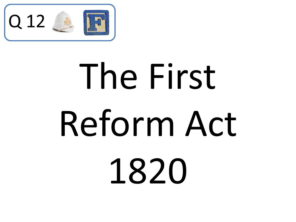 Q 12 The First Reform Act 1820