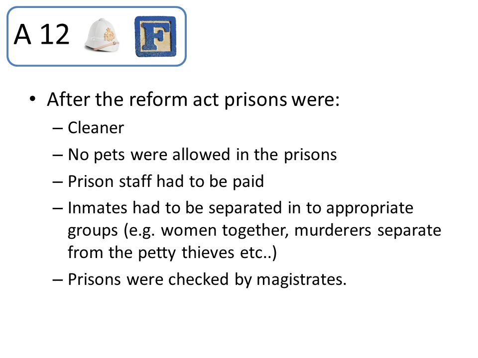A 12 After the reform act prisons were: Cleaner