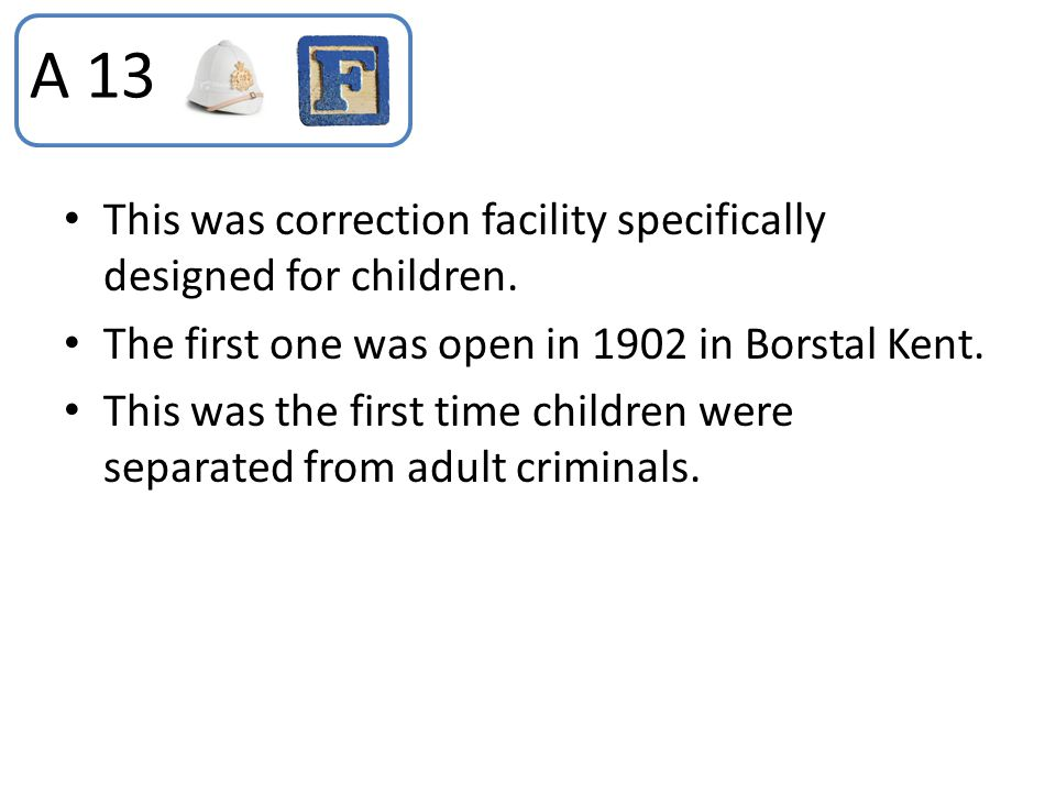 A 13 This was correction facility specifically designed for children.