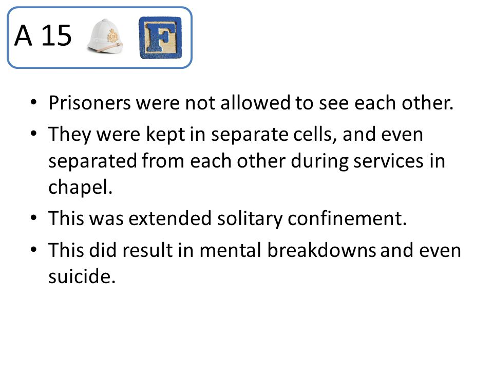 A 15 Prisoners were not allowed to see each other.