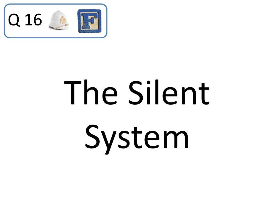 Q 16 The Silent System