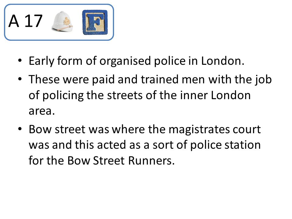 A 17 Early form of organised police in London.