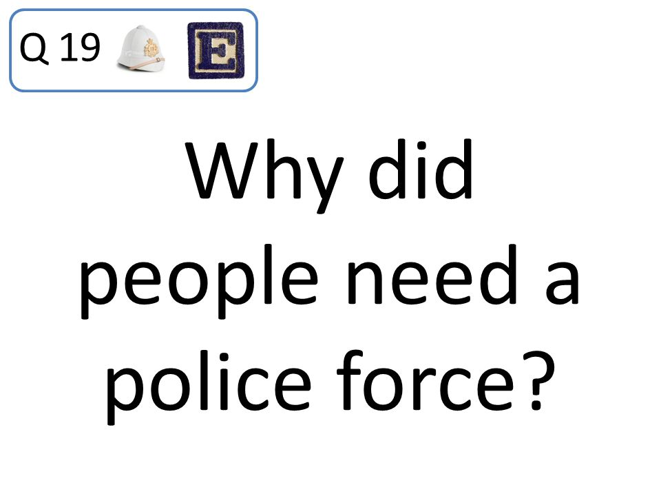 Why did people need a police force