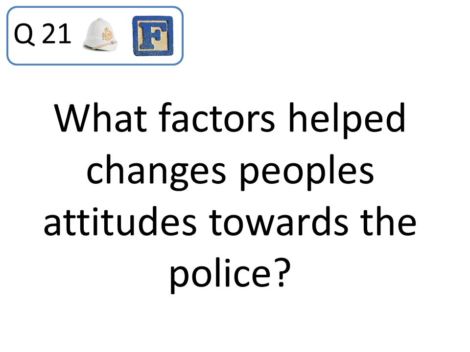 What factors helped changes peoples attitudes towards the police