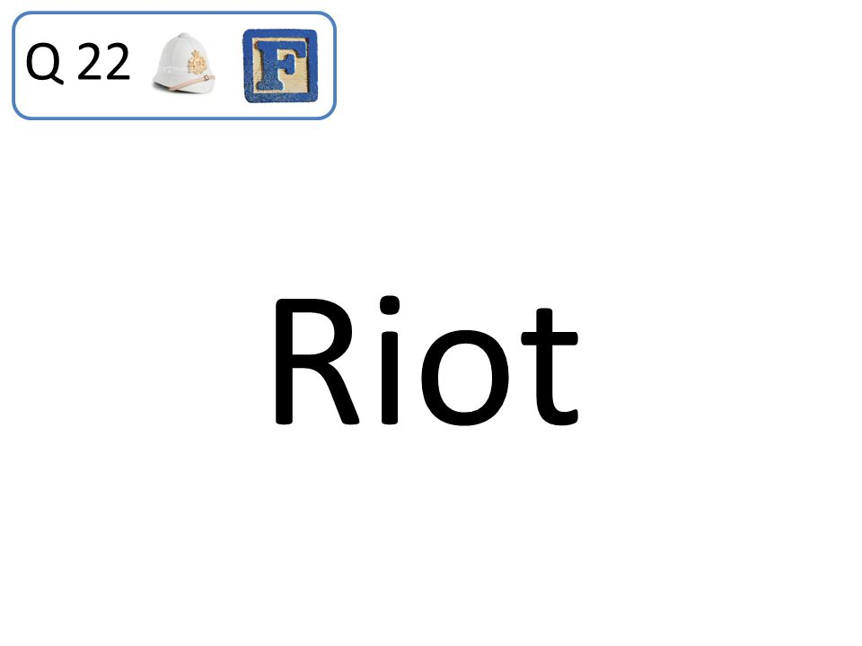 Q 22 Riot