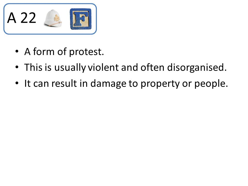 A 22 A form of protest. This is usually violent and often disorganised.