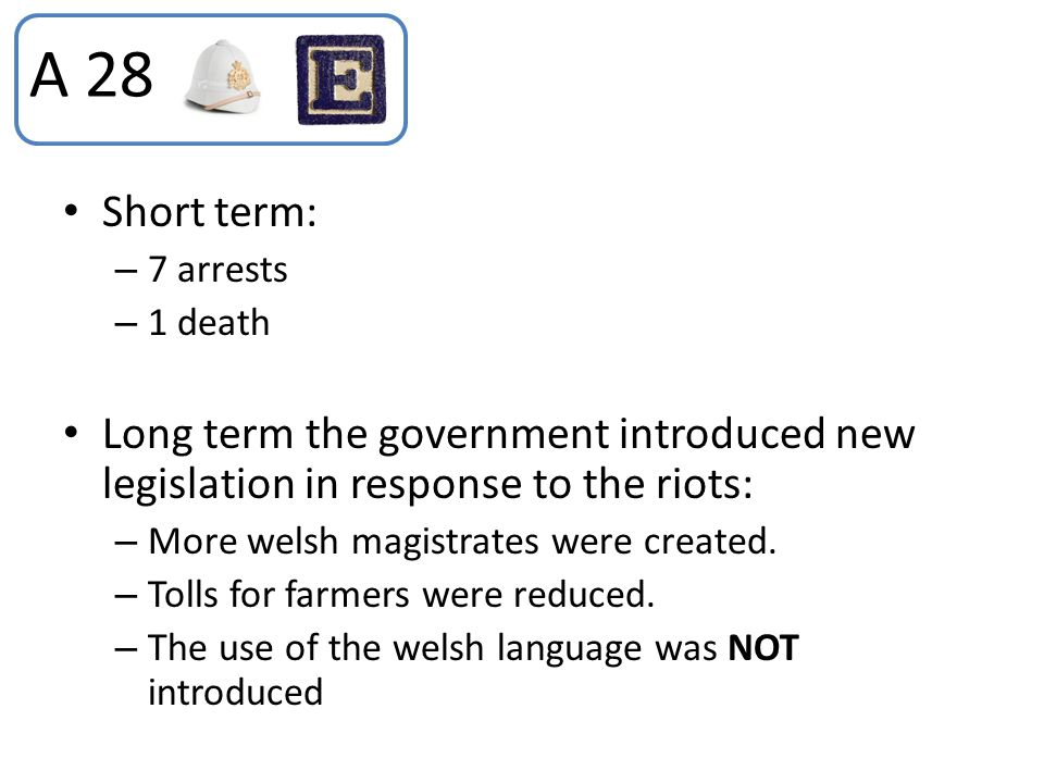 A 28 Short term: 7 arrests. 1 death. Long term the government introduced new legislation in response to the riots: