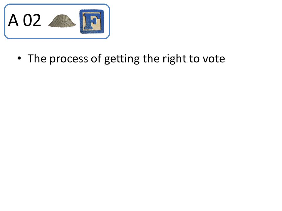 A 02 The process of getting the right to vote