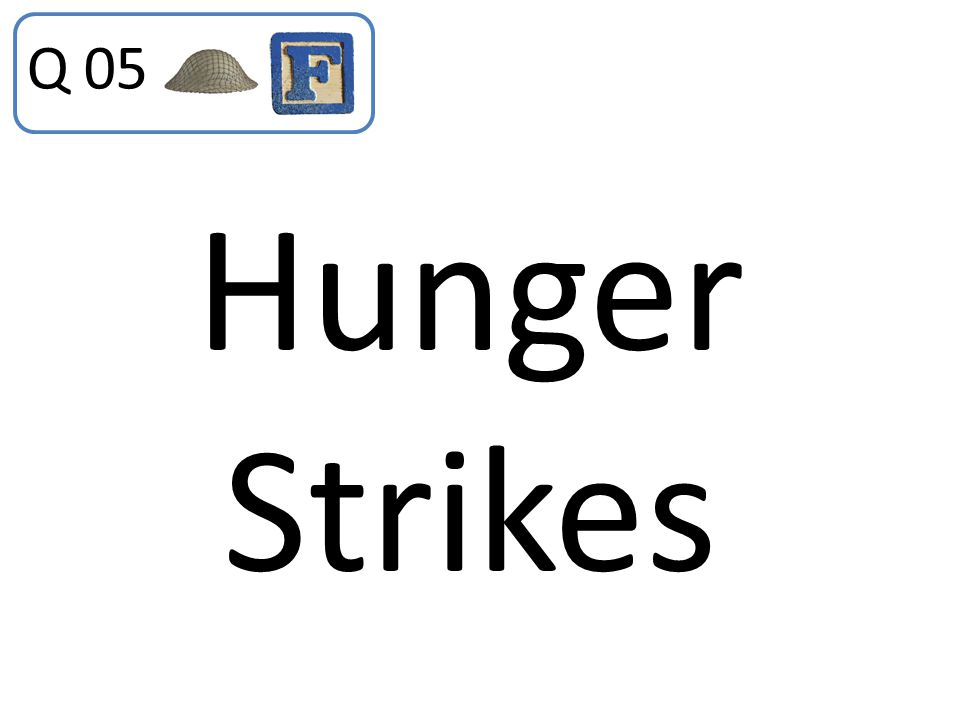 Q 05 Hunger Strikes