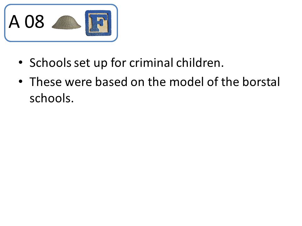 A 08 Schools set up for criminal children.