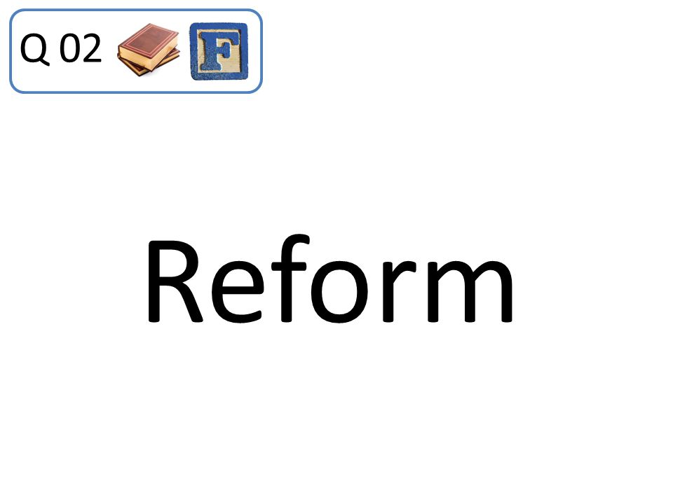 Q 02 Reform