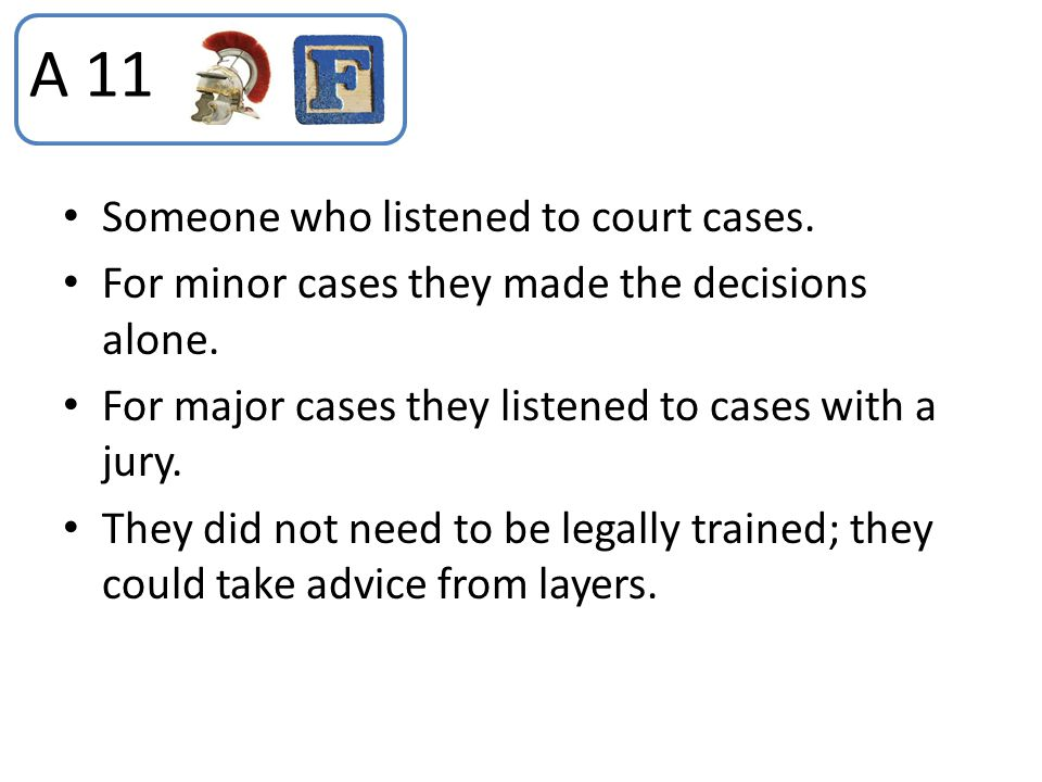 A 11 Someone who listened to court cases.