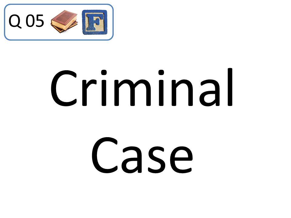 Q 05 Criminal Case