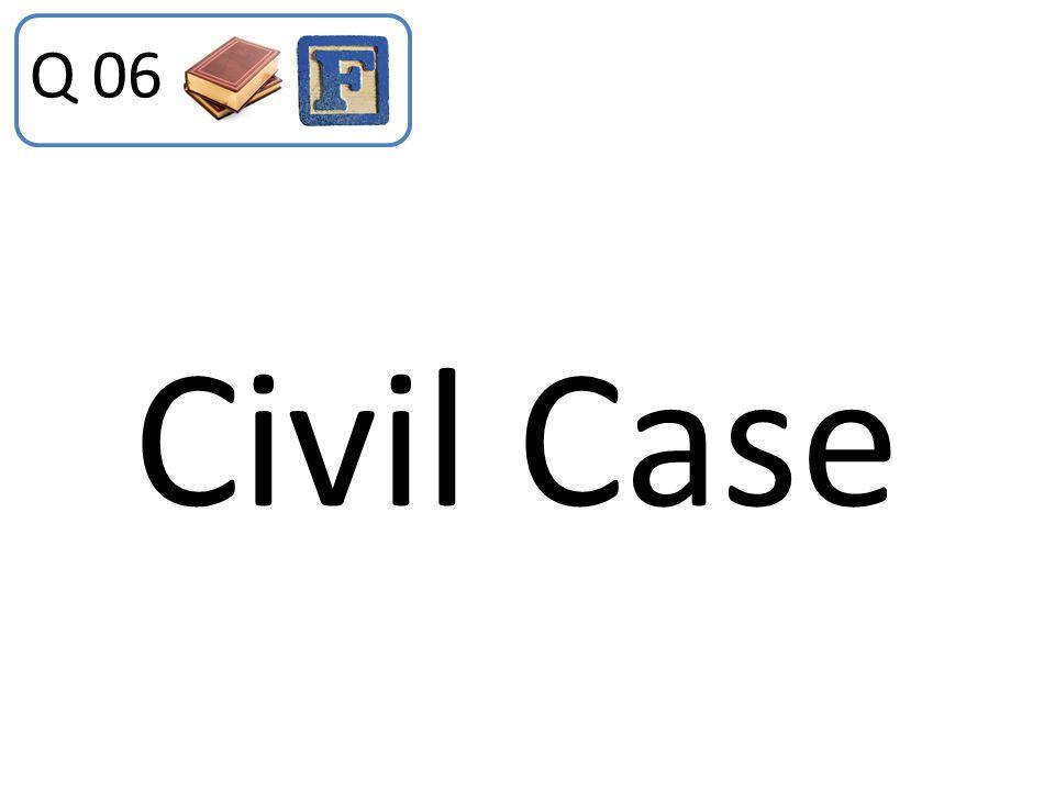 Q 06 Civil Case